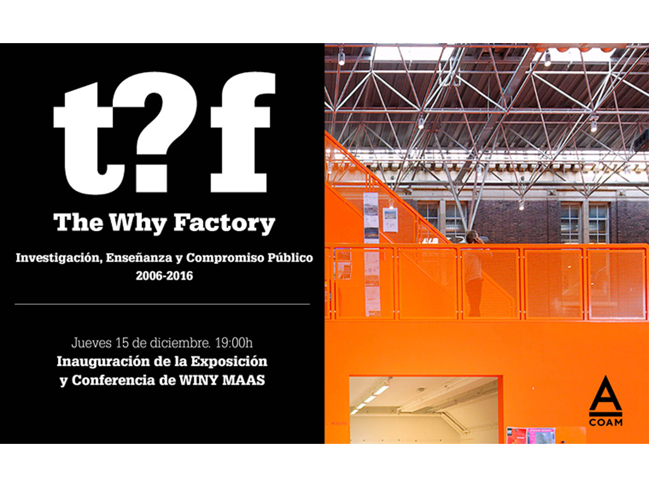 "COAM open exhibition ""The Why Factory: Research, Teaching and Public Engagement (2006-2016)"""