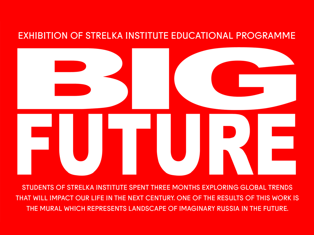 Big Future Exhibition By Strelka Institute The Why Factory Opens In Moscow